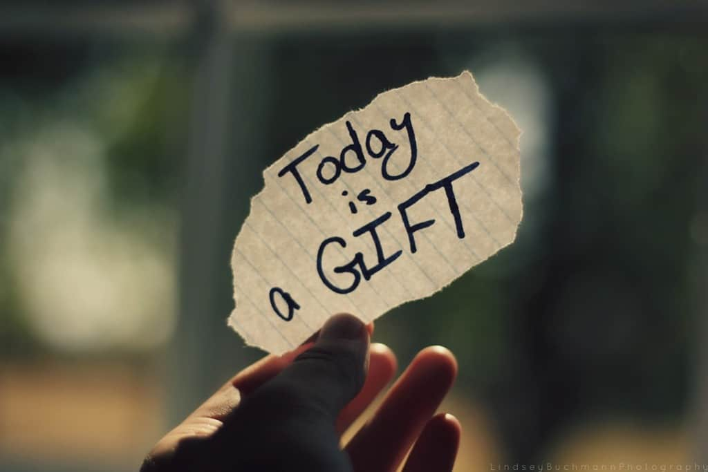 Today is a gift, that's why we call it the present