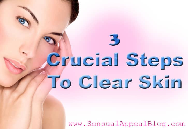 3 CRUCIAL steps to achieving clear skin