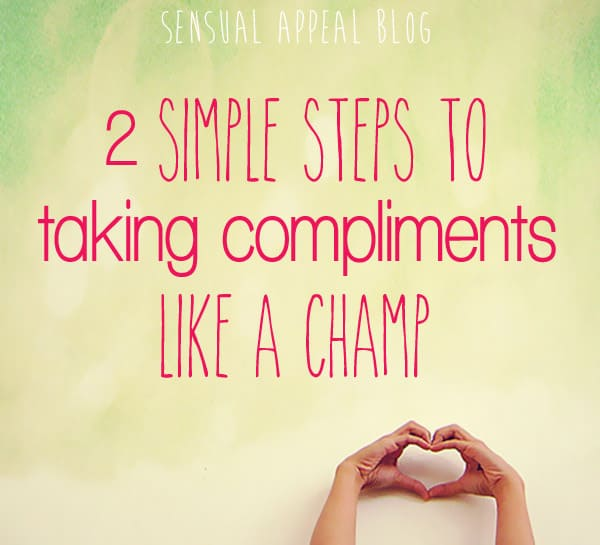 2 Simple Steps to Taking Compliments Like a Champ