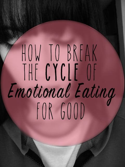 How to break the cycle of emotional eating for GOOD